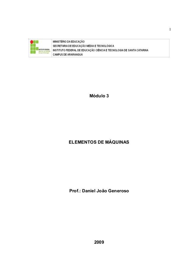 1Módulo 3ELEMENTOS DE MÁQUINASProf.: Daniel João Generoso2009