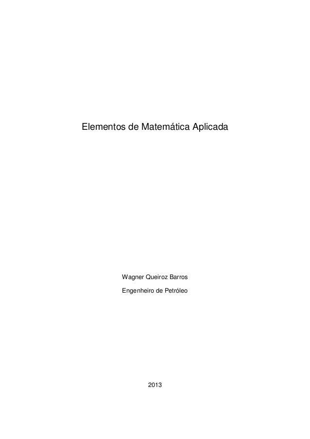 Elementos de Matemática Aplicada  Wagner Queiroz Barros Engenheiro de Petróleo  2013