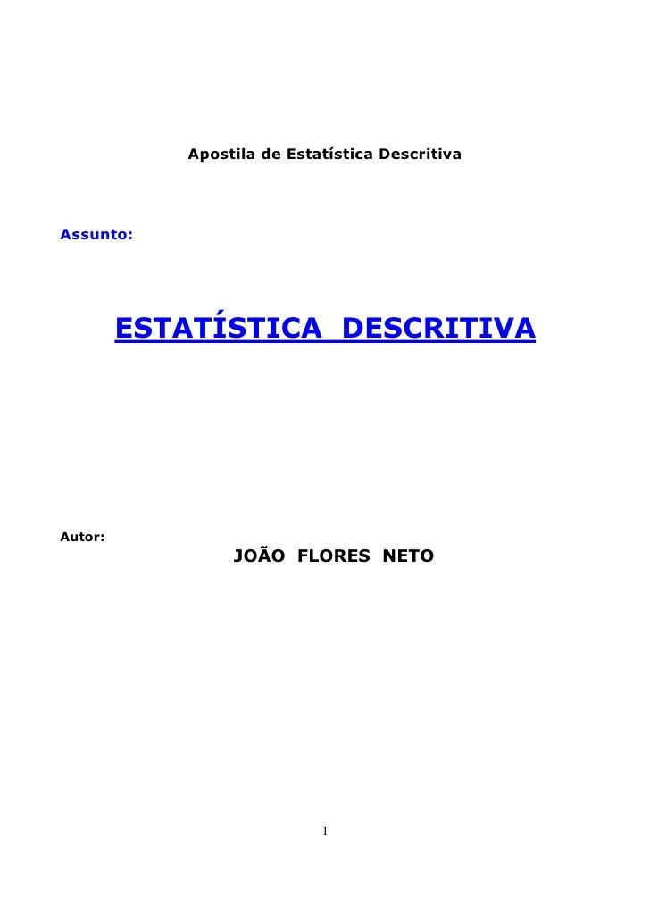 Apostila de Estatística Descritiva     Assunto:              ESTATÍSTICA DESCRITIVA     Autor:                  JOÃO FLORE...