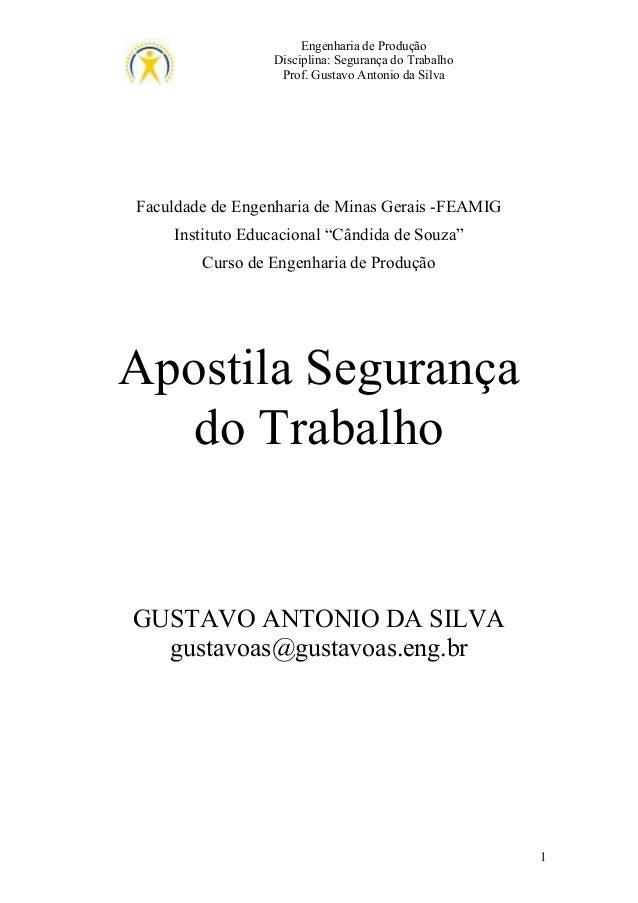 Engenharia de Produção Disciplina: Segurança do Trabalho Prof. Gustavo Antonio da Silva  Faculdade de Engenharia de Minas ...