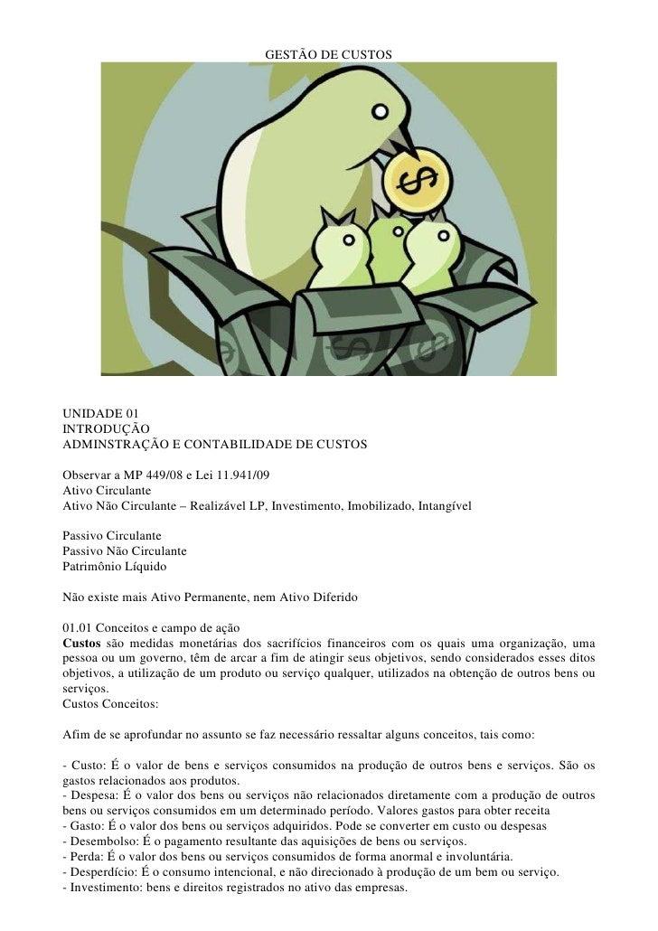 GESTÃO DE CUSTOS     UNIDADE 01 INTRODUÇÃO ADMINSTRAÇÃO E CONTABILIDADE DE CUSTOS  Observar a MP 449/08 e Lei 11.941/09 At...
