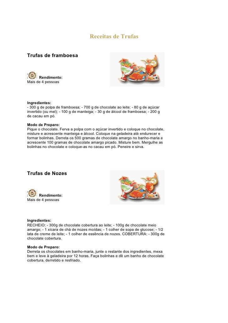 Receitas de TrufasTrufas de framboesa      Rendimento:Mais de 4 pessoasIngredientes:- 300 g de polpa de framboesa; - 700 g...