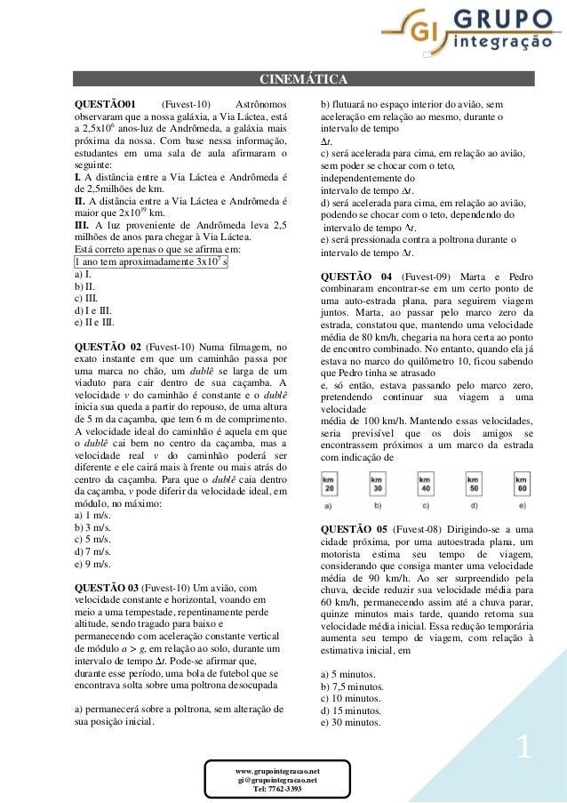 1www.grupointegracao.net gi@grupointegracao.net Tel: 7762-3393 CINEMÁTICA QUESTÃO01 (Fuvest-10) Astrônomos observaram que ...