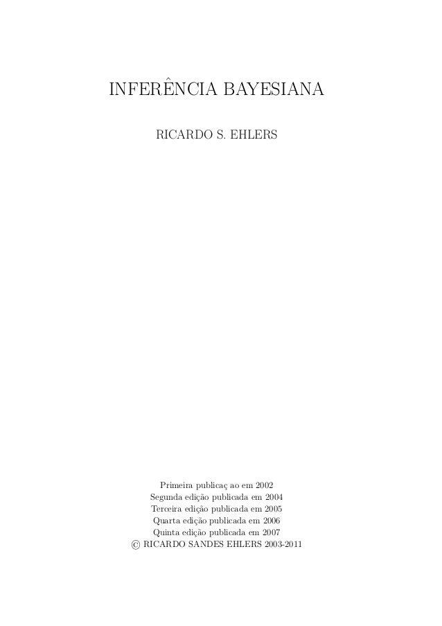 INFERˆENCIA BAYESIANARICARDO S. EHLERSPrimeira publica¸c ao em 2002Segunda edi¸c˜ao publicada em 2004Terceira edi¸c˜ao pub...