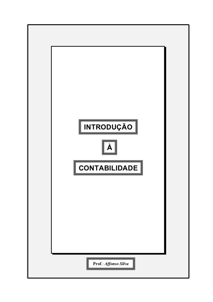 INTRODUÇÃO          ÀCONTABILIDADE   Prof.: Affonso Silva