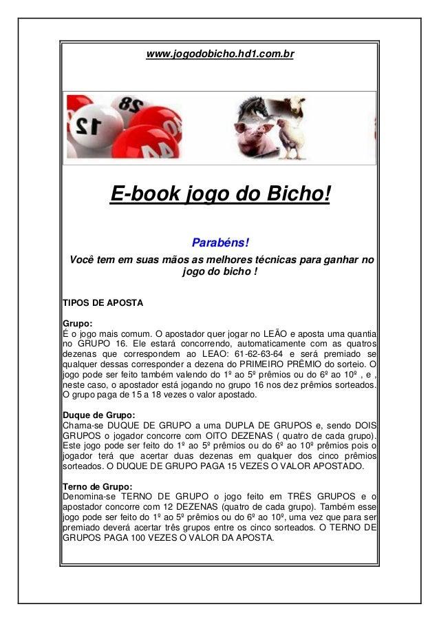 www.jogodobicho.hd1.com.brE-book jogo do Bicho!Parabéns!Você tem em suas mãos as melhores técnicas para ganhar nojogo do b...
