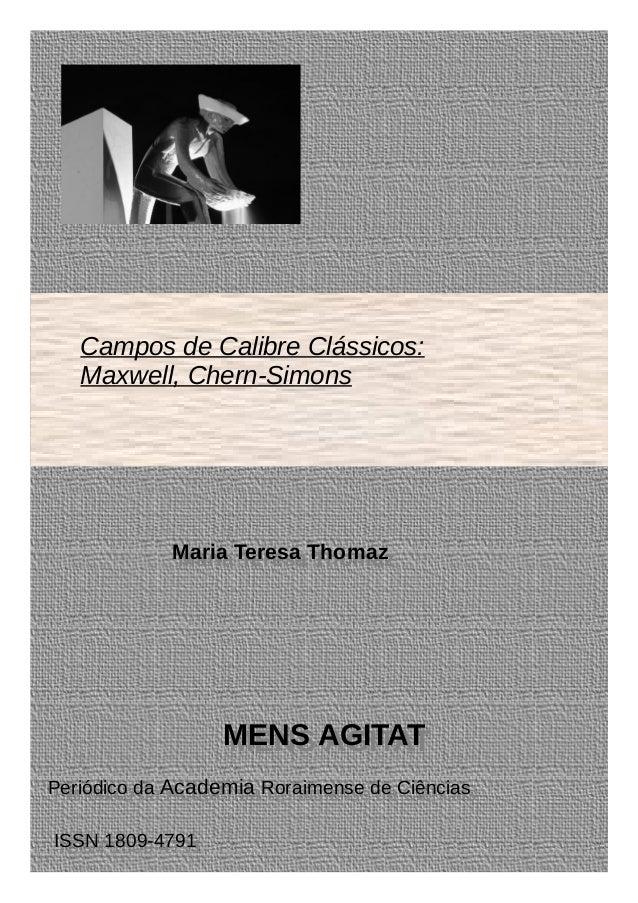 Campos de Calibre Clássicos: Maxwell, Chern-Simons Maria Teresa ThomazMaria Teresa Thomaz MENS AGITATMENS AGITAT Periódico...