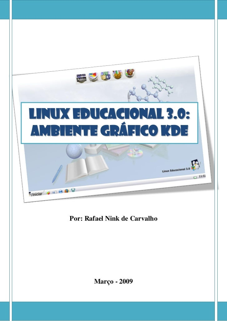 Linux Educacional 3.0:Ambiente Gráfico KDE     Por: Rafael Nink de Carvalho            Março - 2009
