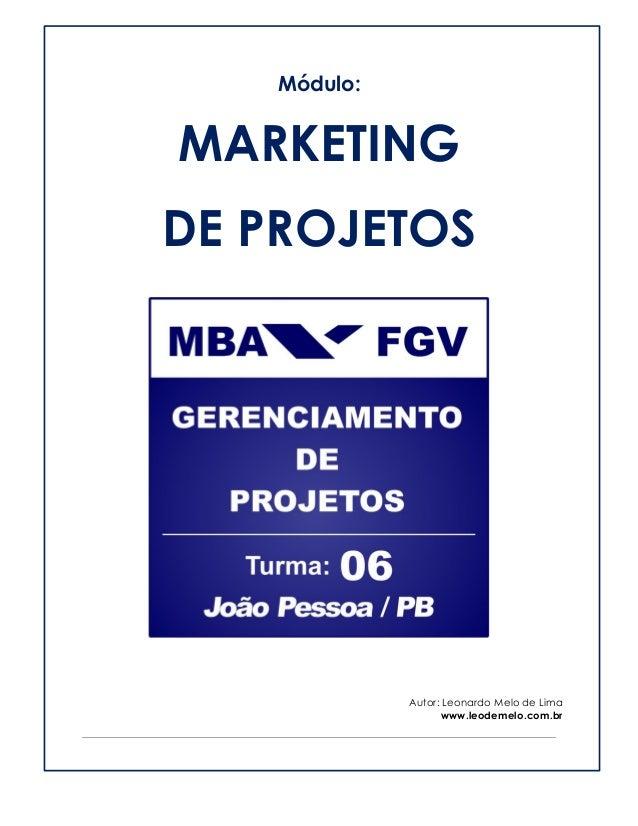 Módulo:  MARKETING  DE PROJETOS  Autor: Leonardo Melo de Lima  www.leodemelo.com.br