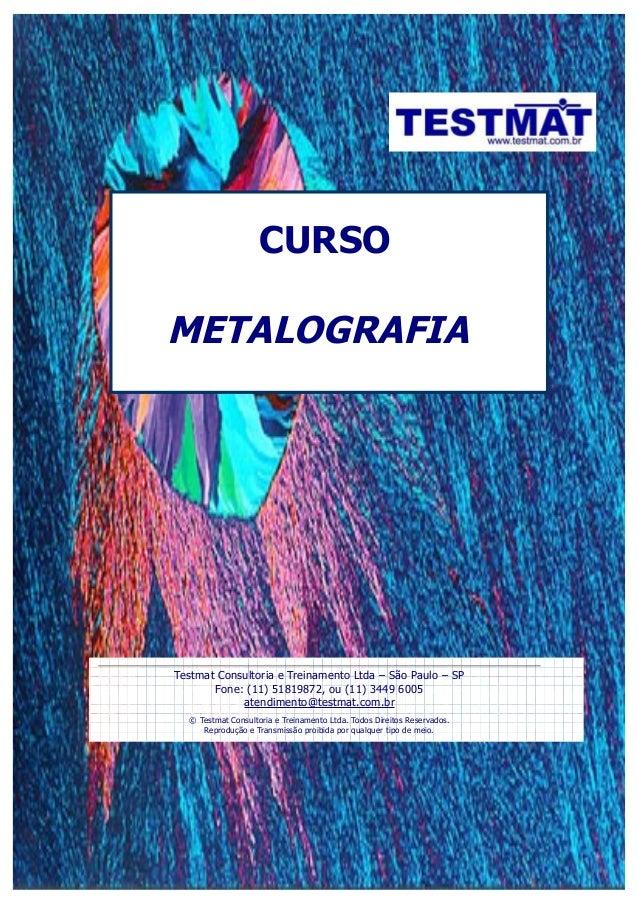 CURSOMETALOGRAFIATestmat Consultoria e Treinamento Ltda – São Paulo – SPFone: (11) 51819872, ou (11) 3449 6005atendimento@...