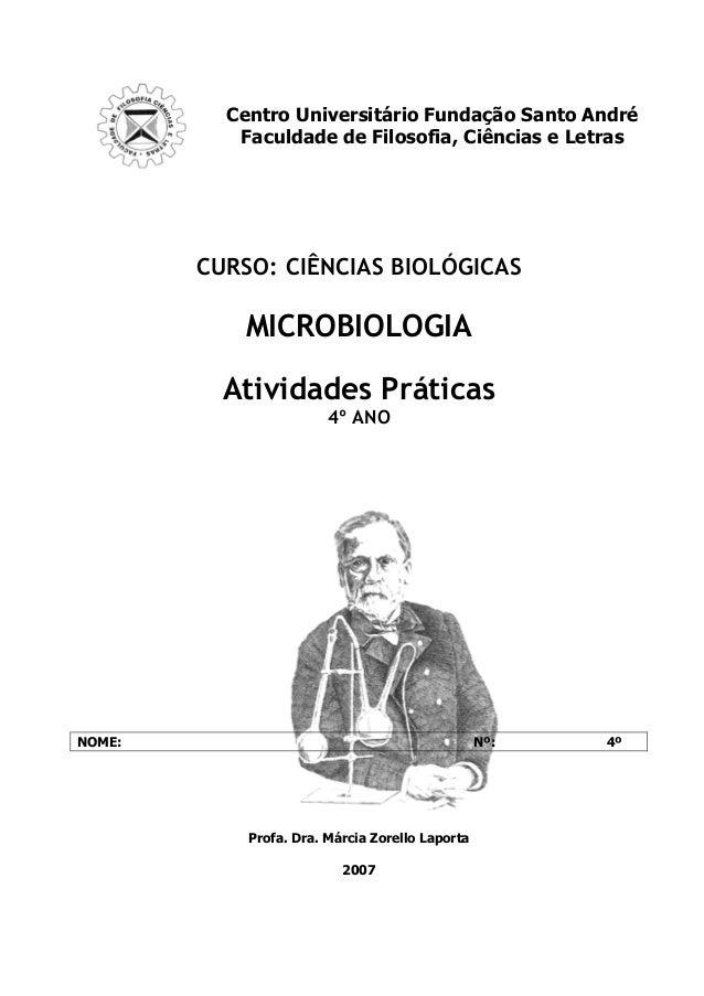 CURSO: CIÊNCIAS BIOLÓGICAS MICROBIOLOGIA Atividades Práticas 4º ANO NOME: Nº: 4º Profa. Dra. Márcia Zorello Laporta 2007 C...