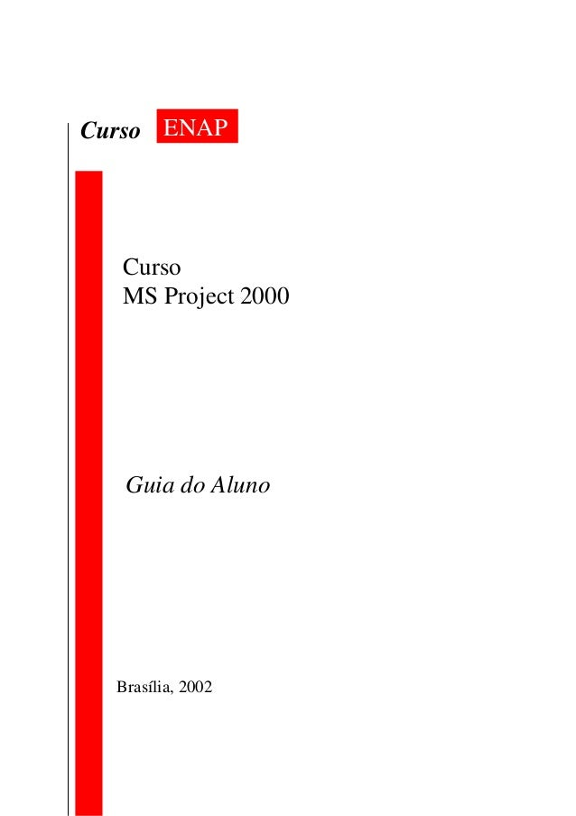 ENAPCurso Curso MS Project 2000 Guia do Aluno Brasília, 2002