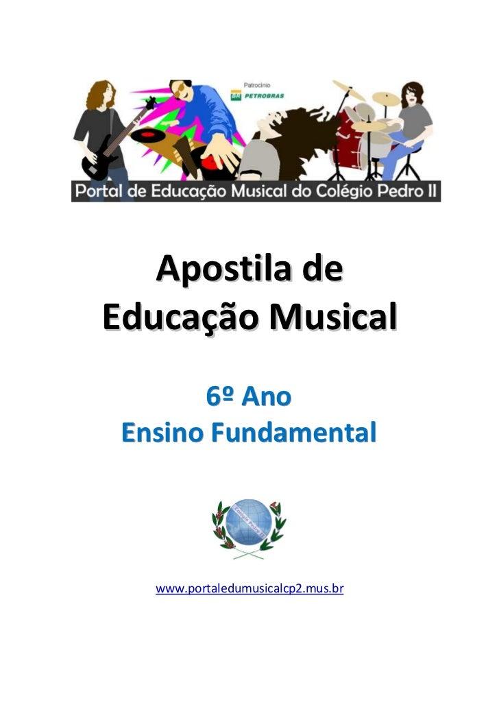 Apostila deEducação Musical       6º Ano Ensino Fundamental   www.portaledumusicalcp2.mus.br