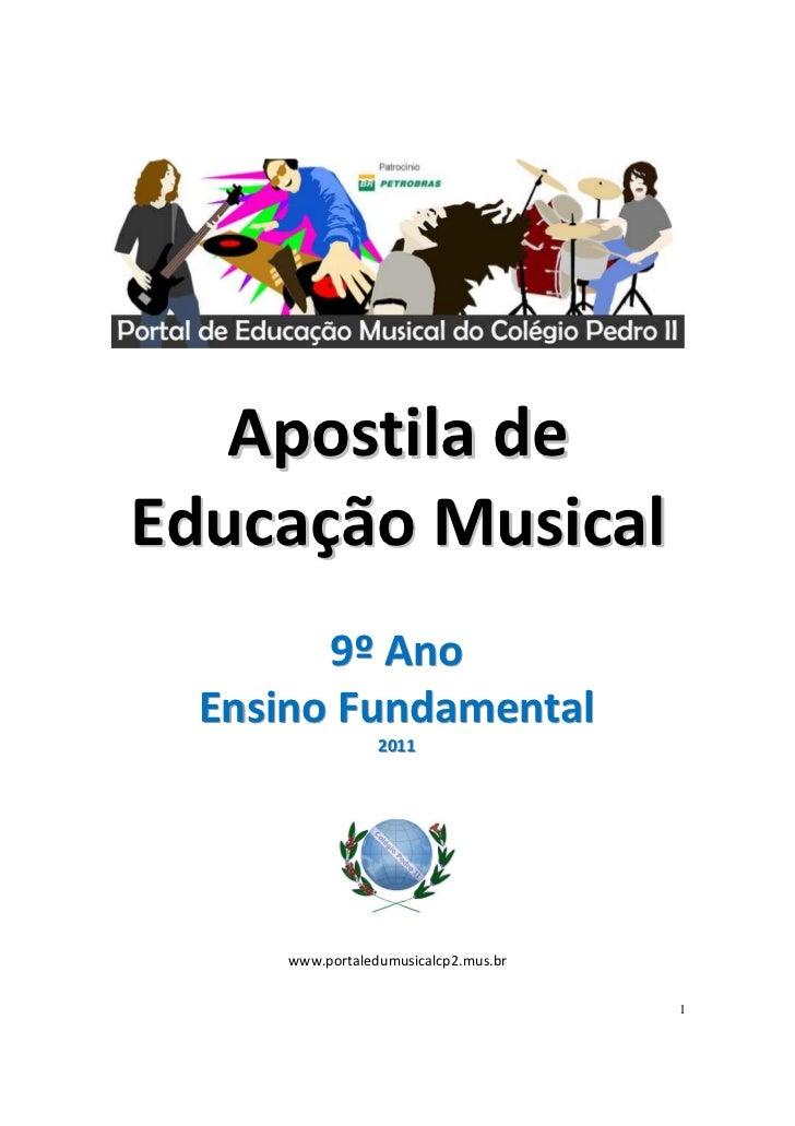 Apostila deEducação Musical       9º Ano Ensino Fundamental                 2011                 2011     www.portaledumus...