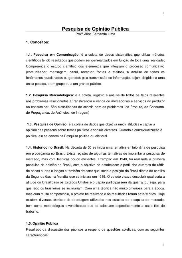 1  Pesquisa de Opinião Pública Profª Aline Fernanda Lima  1. Conceitos: 1.1. Pesquisa em Comunicação: é a coleta de dados ...