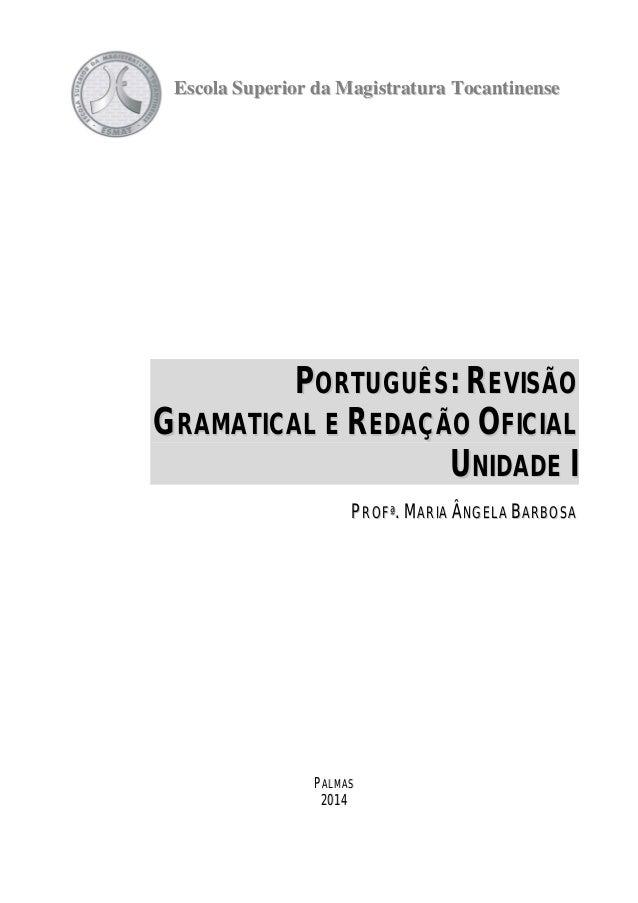 Escola Superior da Magistratura Tocantinense  PORTUGUÊS: REVISÃO  GRAMATICAL E REDAÇÃO OFICIAL  UNIDADE I  PROFª. MARIA ÂN...
