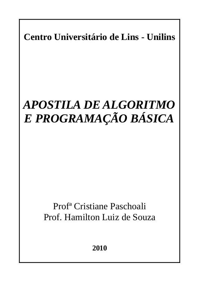 Centro Universitário de Lins - Unilins  APOSTILA DE ALGORITMO E PROGRAMAÇÃO BÁSICA  Profª Cristiane Paschoali Prof. Hamilt...