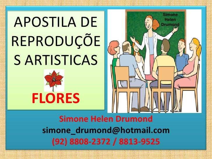 SimoneAPOSTILA DE                     Helen                              DrumondREPRODUÇÕES ARTISTICAS  FLORES        Simo...