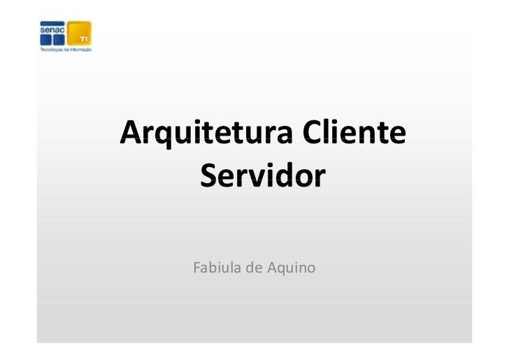 ArquiteturaClienteArquitetura Cliente     Servidor    Fabiula d      b l deAquino