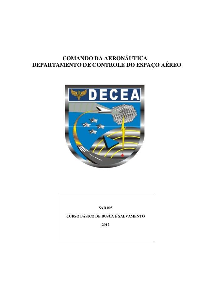 COMANDO DA AERONÁUTICA DEPARTAMENTO DE CONTROLE DO ESPAÇO AÉREO  SAR 005 CURSO BÁSICO DE BUSCA E SALVAMENTO 2012