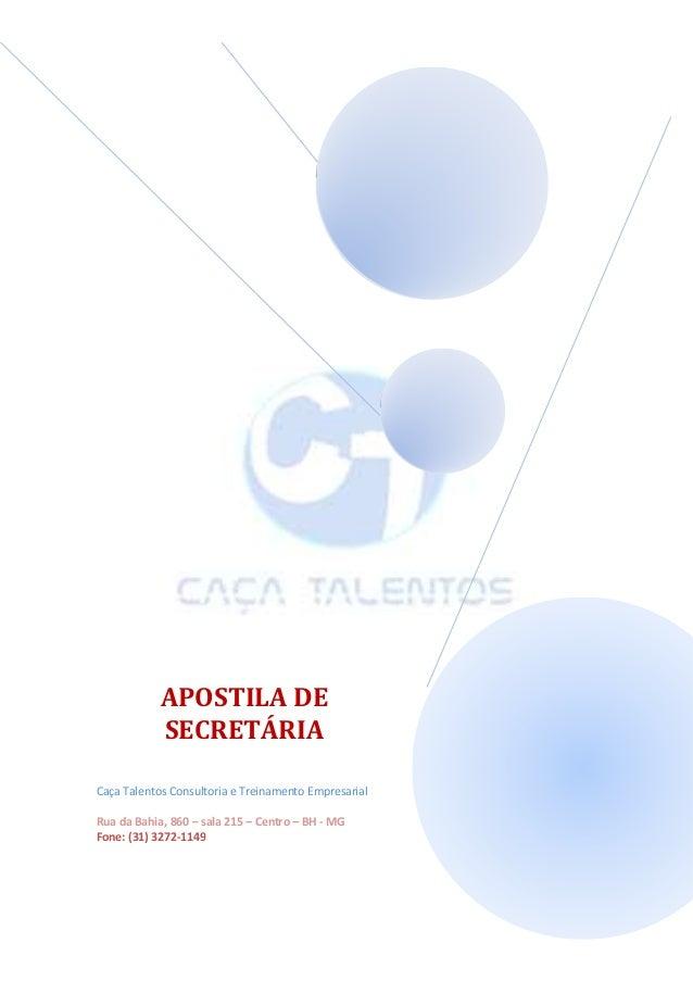 APOSTILA DE SECRETÁRIA Caça Talentos Consultoria e Treinamento Empresarial Rua da Bahia, 860 – sala 215 – Centro – BH - MG...