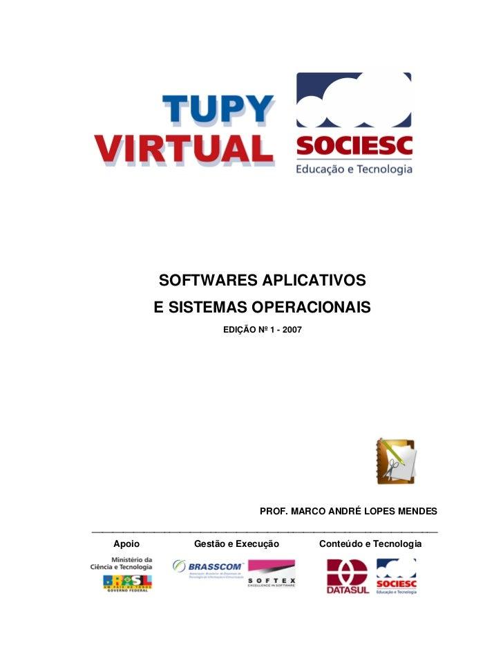 SOFTWARES APLICATIVOS            E SISTEMAS OPERACIONAIS                         EDIÇÃO Nº 1 - 2007                       ...