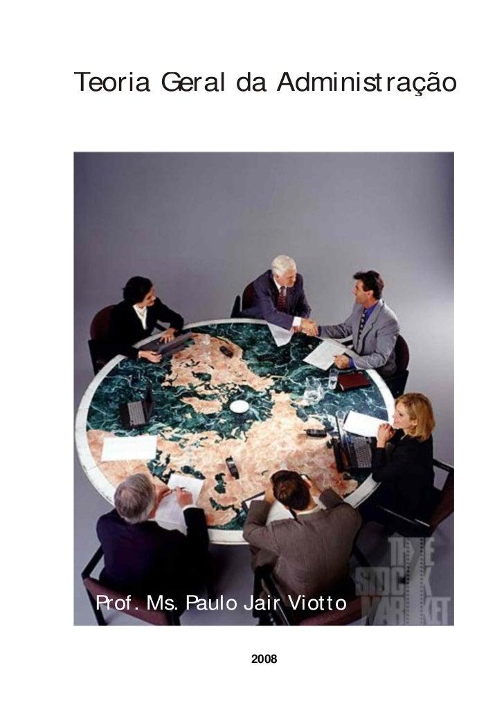 Teoria Geral da Administ ração Prof . Ms. Paulo Jair Viot t o                   2008