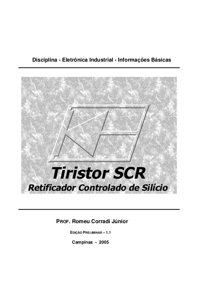 Disciplina - Eletrônica Industrial - Informações Básicas Tiristor SCR Retificador Controlado de Silício PROF. Romeu Corrad...