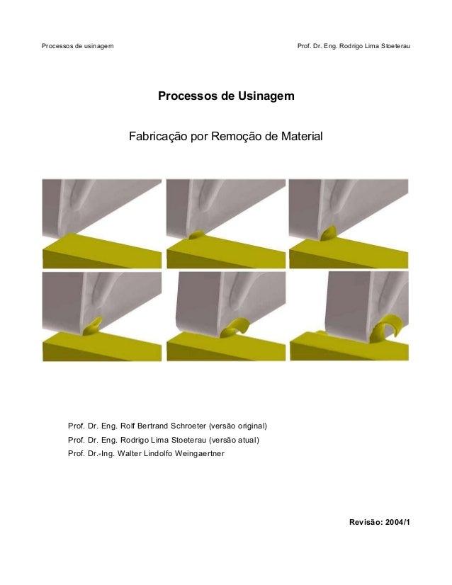 Processos de usinagem Prof. Dr. Eng. Rodrigo Lima Stoeterau Processos de Usinagem Fabricação por Remoção de Material Prof....