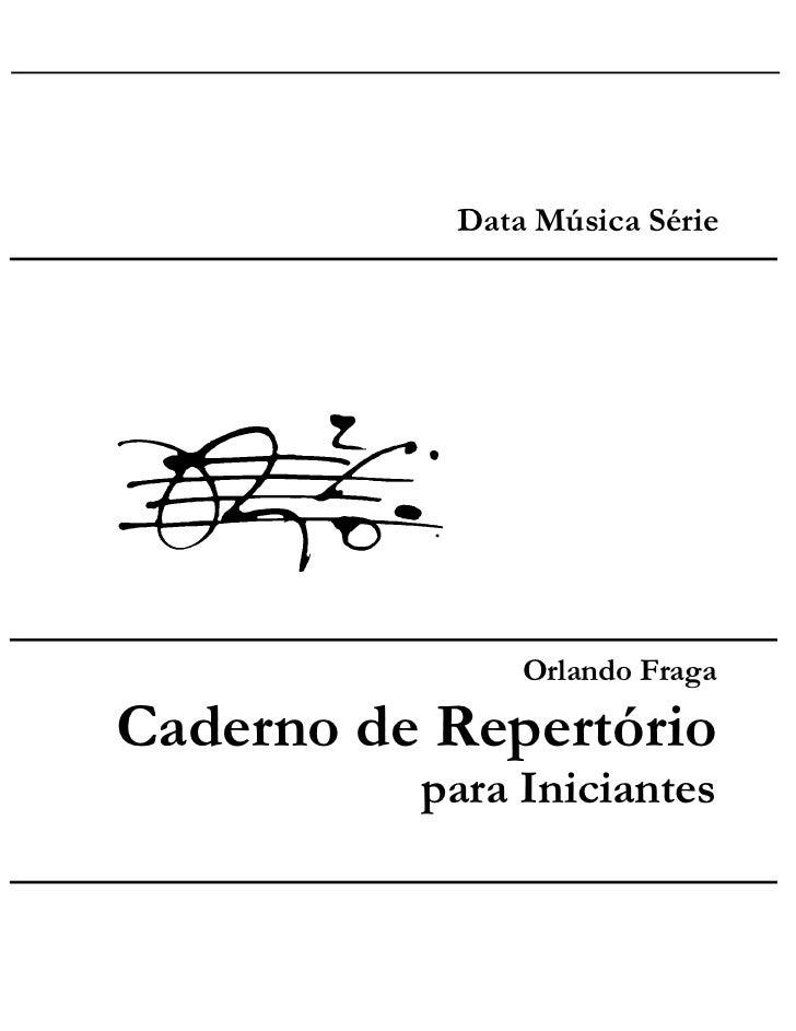 Data Música Série               Orlando FragaCaderno de Repertório          para Iniciantes