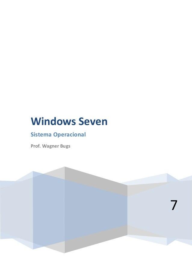 7 Windows Seven Sistema Operacional Prof. Wagner Bugs