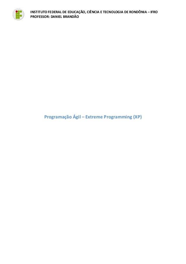 INSTITUTO FEDERAL DE EDUCAÇÃO, CIÊNCIA E TECNOLOGIA DE RONDÔNIA – IFROPROFESSOR: DANIEL BRANDÃOProgramação Ágil – Extreme ...