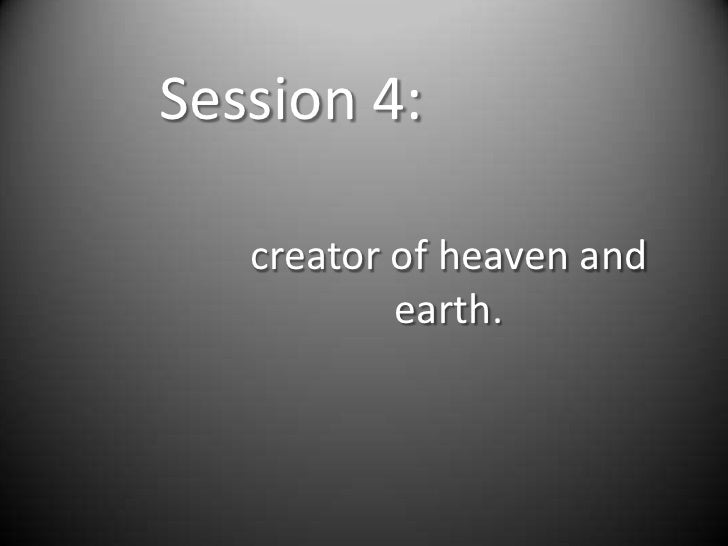 Session 4:<br />creator of heaven and earth.<br />