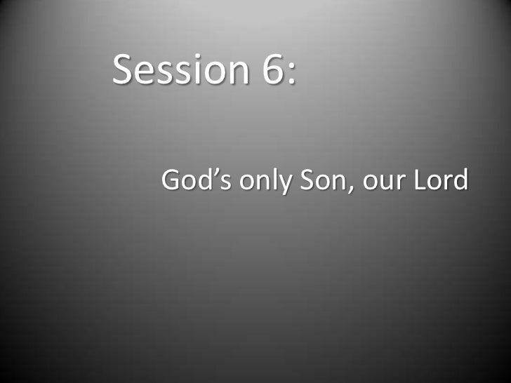Session 6:  God's only Son, our Lord