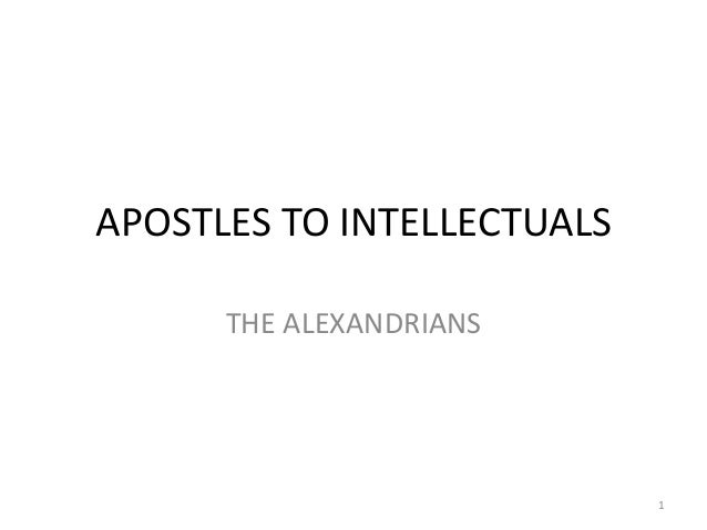 APOSTLES TO INTELLECTUALS      THE ALEXANDRIANS                            1