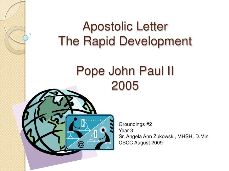 Apostolic LetterThe Rapid DevelopmentPope John Paul II2005<br />Groundings #2<br />Year 3<br />Sr. Angela Ann Zukowski, MH...