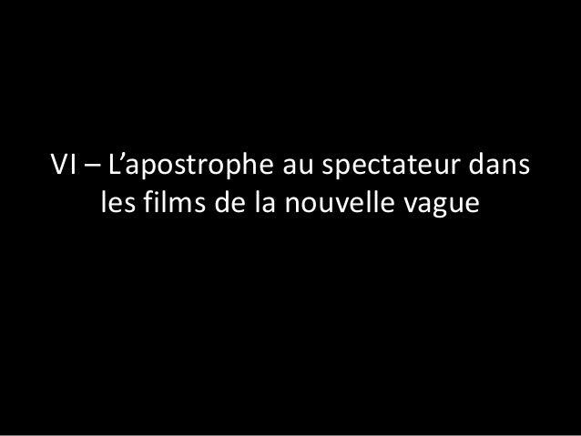 VI – L'apostrophe au spectateur dans les films de la nouvelle vague