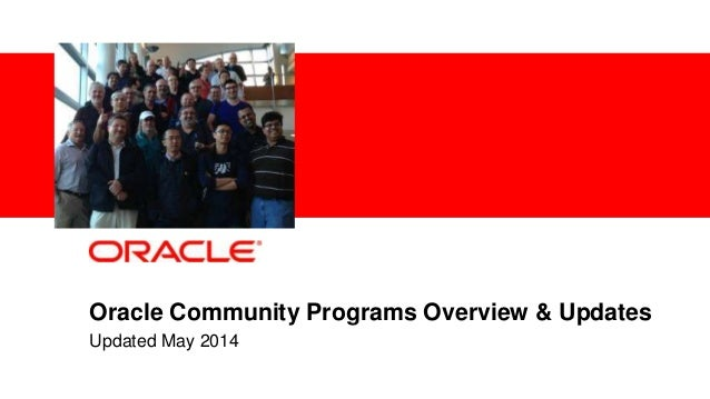 1 Confidential – Oracle Internal Oracle Community Programs Overview & Updates Updated May 2014
