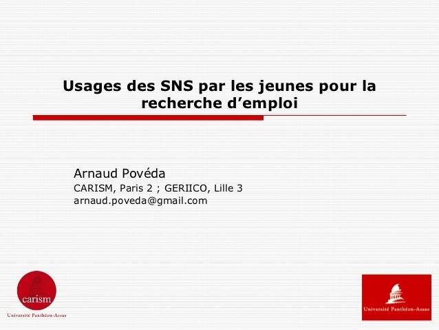 Usages des SNS par les jeunes pour la        recherche d'emploi Arnaud Povéda CARISM, Paris 2 ; GERIICO, Lille 3 arnaud.po...