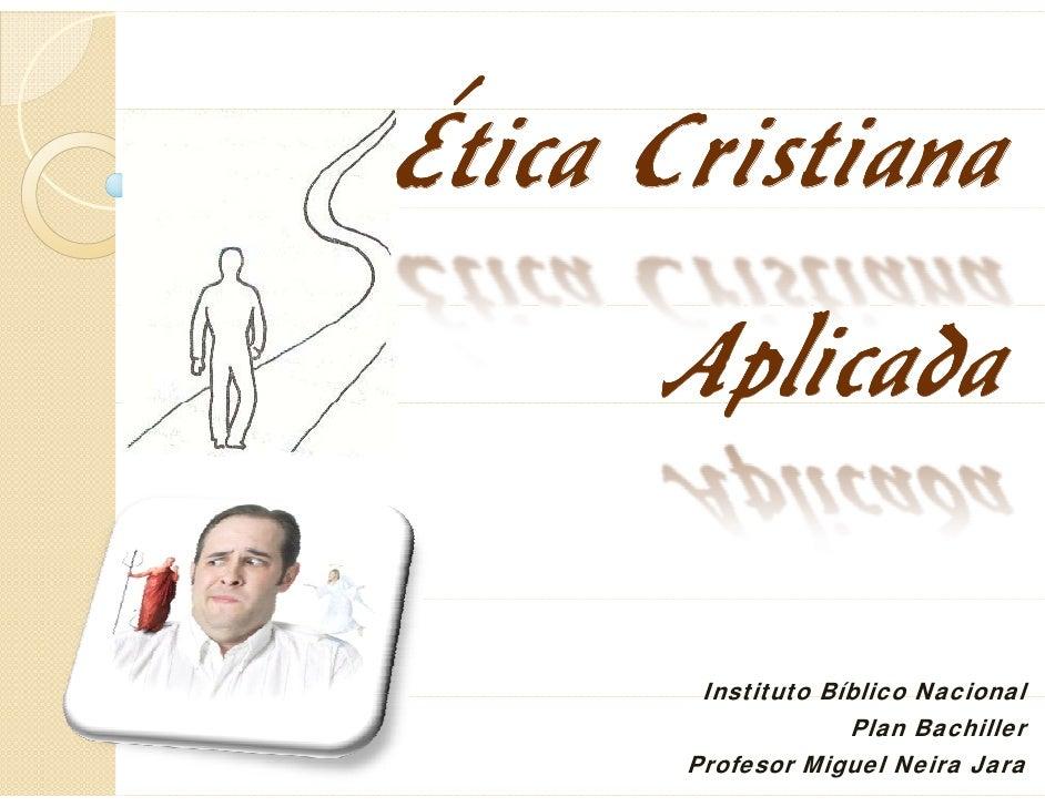 ÉticaÉtica Cristiana      Aplicada       p        Instituto Bíblico Nacional                    Plan Bachiller       Profe...