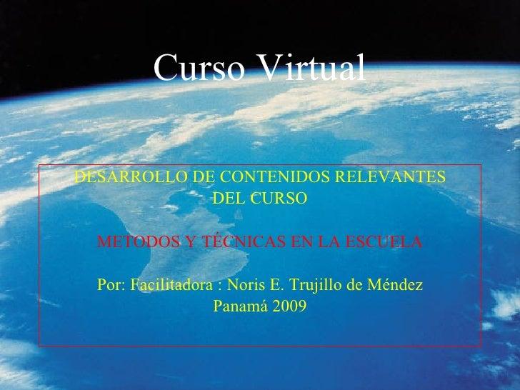 Curso Virtual <ul><li>DESARROLLO DE CONTENIDOS RELEVANTES </li></ul><ul><li>DEL CURSO </li></ul><ul><li>METODOS Y TÉCNICAS...