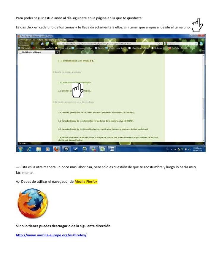 633222069850Para poder seguir estudiando al día siguinete en la página en la que te quedaste:<br />Le das click en cada un...