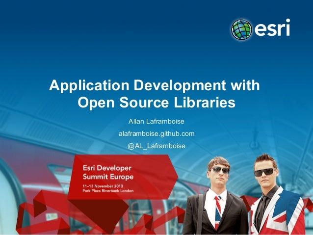 Application Development with Open Source Libraries Allan Laframboise alaframboise.github.com @AL_Laframboise