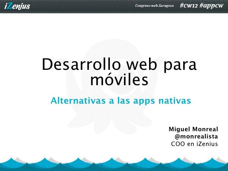 Desarrollo web para      móviles Alternativas a las apps nativas                          Miguel Monreal                  ...