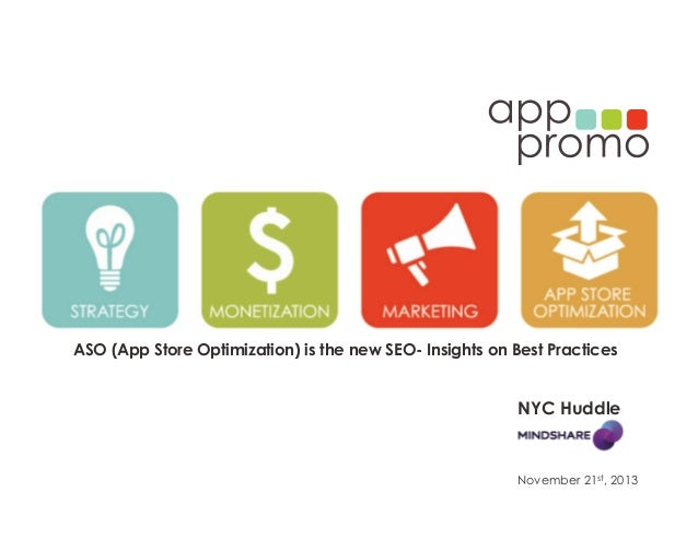 ASO (App Store Optimization) is the new SEO- Insights on Best Practices  NYC Huddle  November 21st, 2013