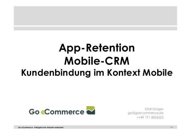 App-Retention  Mobile-CRM  Kundenbindung im Kontext Mobile  Olaf Grüger  go@goecommerce.de  ++49 171 4826523  Go eCommerce...