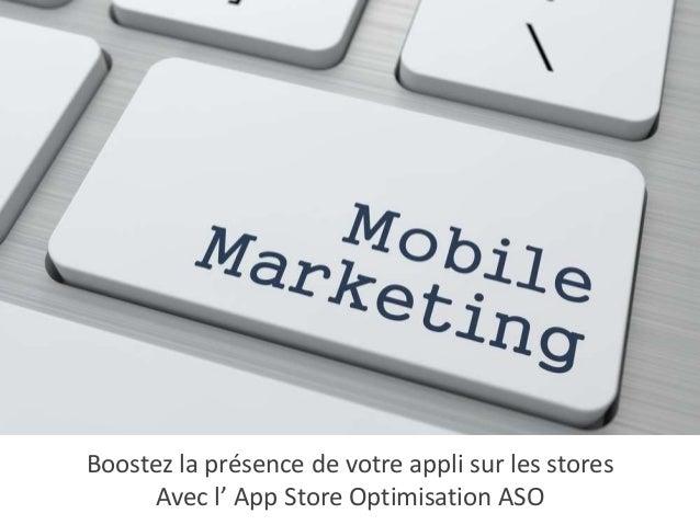 Boostez la présence de votre appli sur les stores Avec l' App Store Optimisation ASO