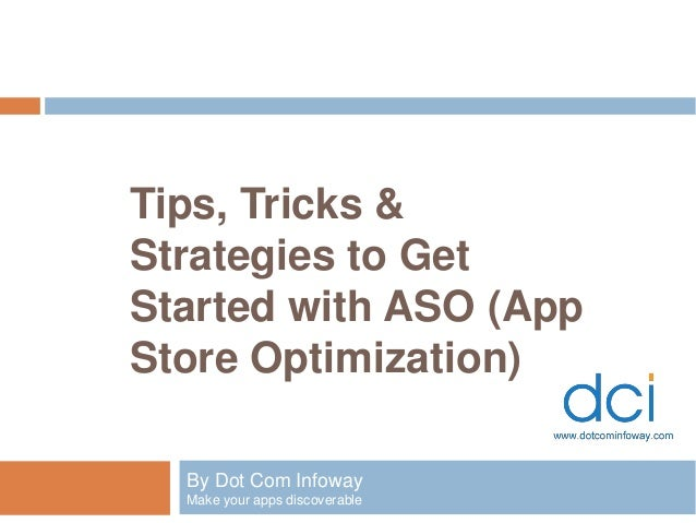 Tips, Tricks & Strategies to Get Started with ASO (App Store Optimization) By Dot Com Infoway Make your apps discoverable