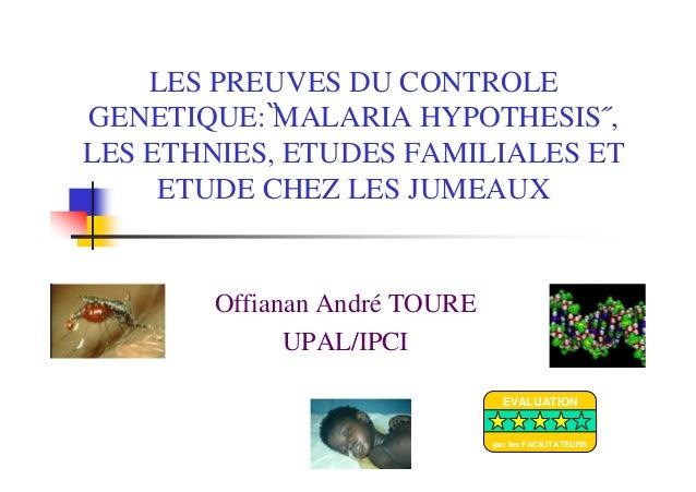LES PREUVES DU CONTROLEGENETIQUE: ̏MALARIA HYPOTHESIS˝,LES ETHNIES, ETUDES FAMILIALES ETETUDE CHEZ LES JUMEAUXOffianan And...