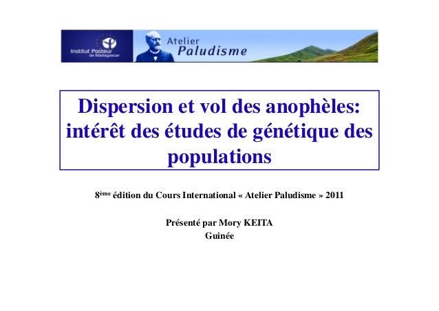 Dispersion et vol des anophèles:intérêt des études de génétique despopulations8ème édition du Cours International « Atelie...